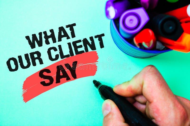 Word het schrijven tekst wat Onze Cliënt zegt Bedrijfsconcept voor Klantenterugkoppeling of advies over diverse de Markeerstift v stock foto's