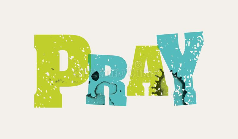 Pray Concept Stamped Word Art Illustration. The word PRAY concept printed in letterpress hand stamped colorful grunge paint and ink. Vector EPS 10 available stock illustration