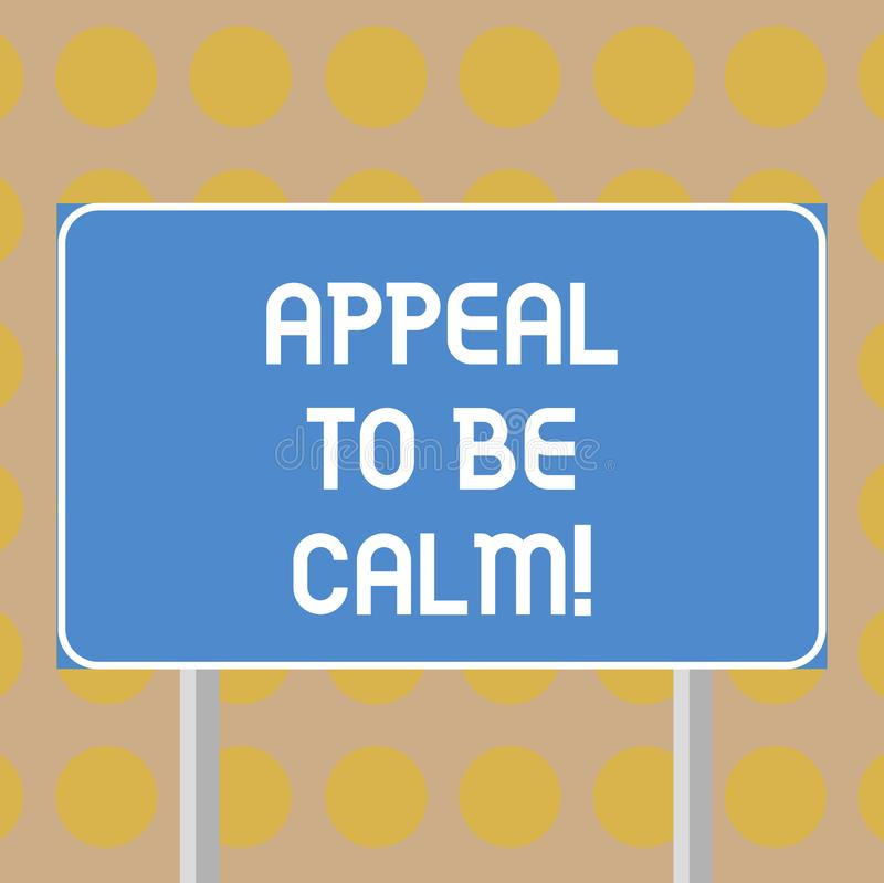 Word writing text Appeal To Be Calm. Business concept for Stay relaxed calmed thoughtful do not get upset or angry Blank. Rectangular Outdoor Color Signpost royalty free illustration