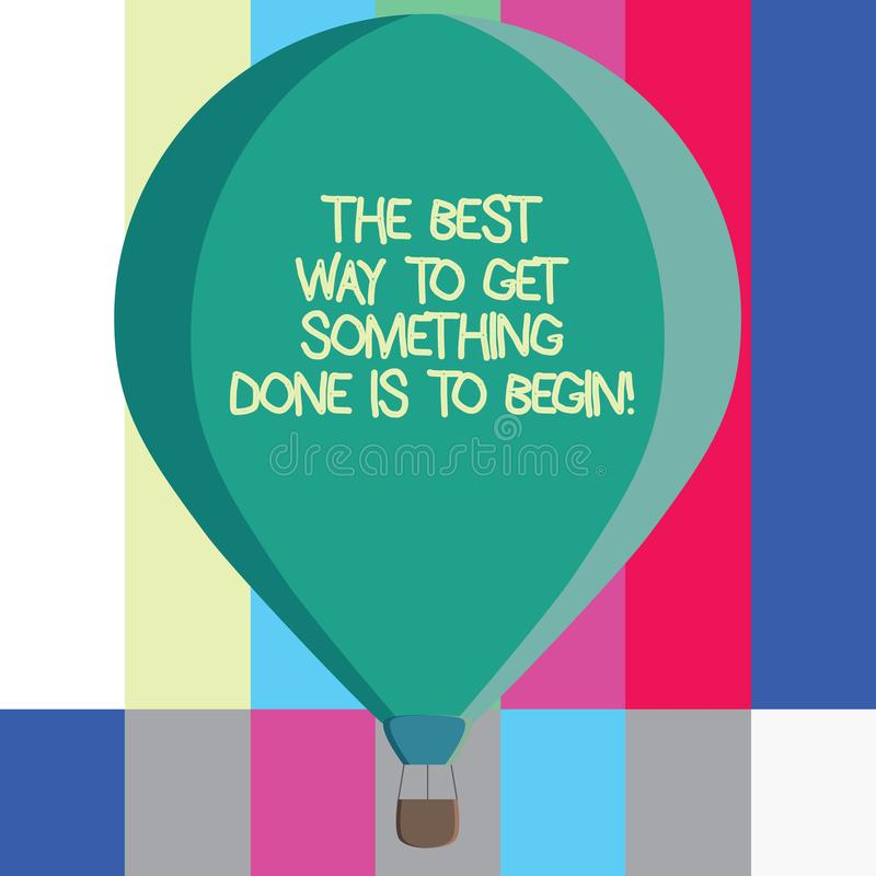 Word writing text The Best Way To Get Something Done Is To Begin. Business concept for Start doing to get results Three. Toned Color Hot Air Balloon afloat with stock illustration