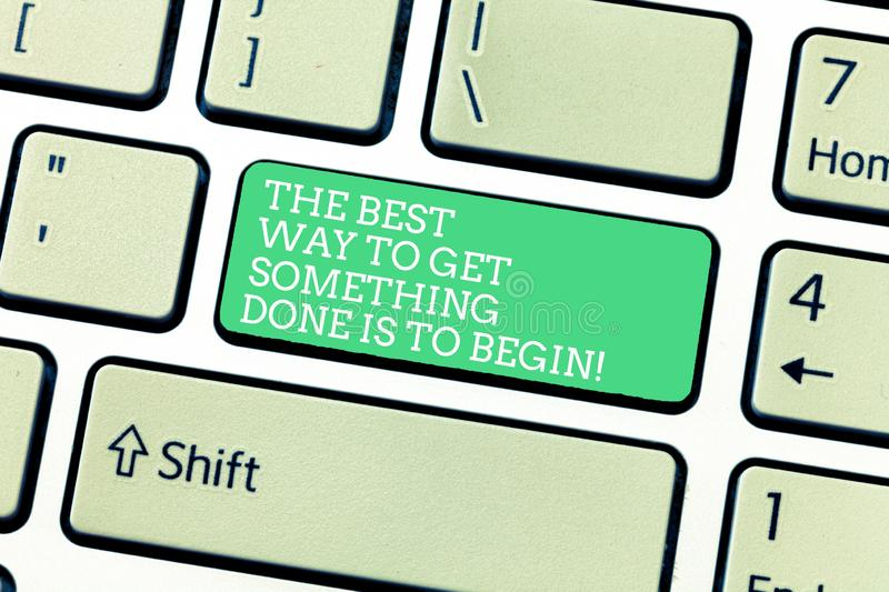 Word writing text The Best Way To Get Something Done Is To Begin. Business concept for Start doing to get results. Keyboard key Intention to create computer royalty free illustration