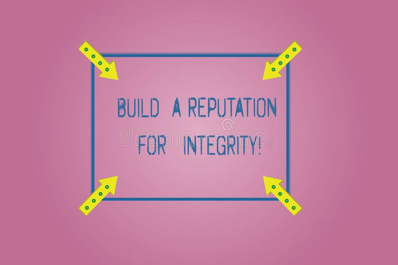 Word writing text Build A Reputation For Integrity. Business concept for Obtain good feedback based on ethics Square. Outline with Corner Arrows Pointing royalty free illustration