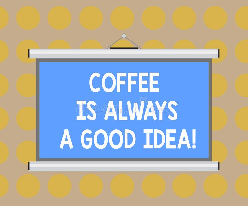Word writing text Coffee Is Always A Good Idea. Business concept for Taking a hot beverage is never a bad thing Blank royalty free illustration
