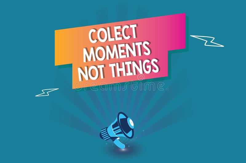Word writing text Colect Moments Not Things. Business concept for gather memories than short lived possessions.  royalty free illustration