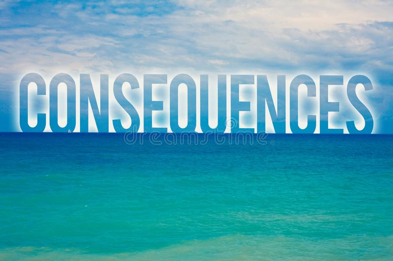 Word writing text Consequences. Business concept for Result Outcome Output Upshot Difficulty Ramification Conclusion Blue beach wa. Ter cloudy clouds sky natural stock illustration