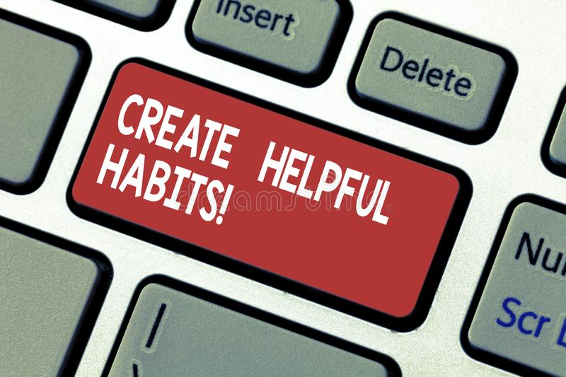 Word writing text Create Helpful Habits. Business concept for Develop a beneficial routine behaviors on daily basis. Keyboard key Intention to create computer stock image