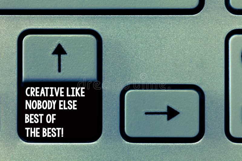 Word writing text Creative Like Nobody Else Best Of The Best. Business concept for High quality creativity Keyboard key. Intention to create computer message stock images