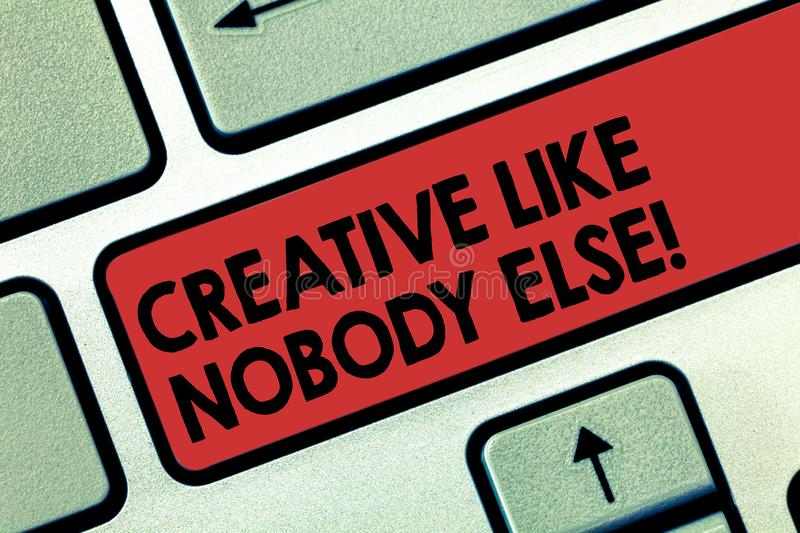 Word writing text Creative Like Nobody Else. Business concept for Top High quality creativity the most original Keyboard. Key Intention to create computer royalty free stock photography