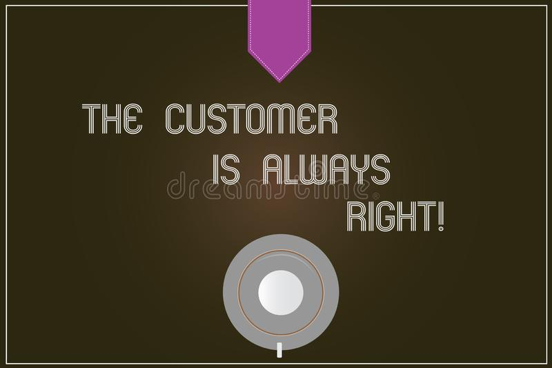 Word writing text The Customer Is Always Right. Business concept for You have to warranty your clients satisfaction Coffee Cup. Saucer Top View photo Reflection royalty free illustration