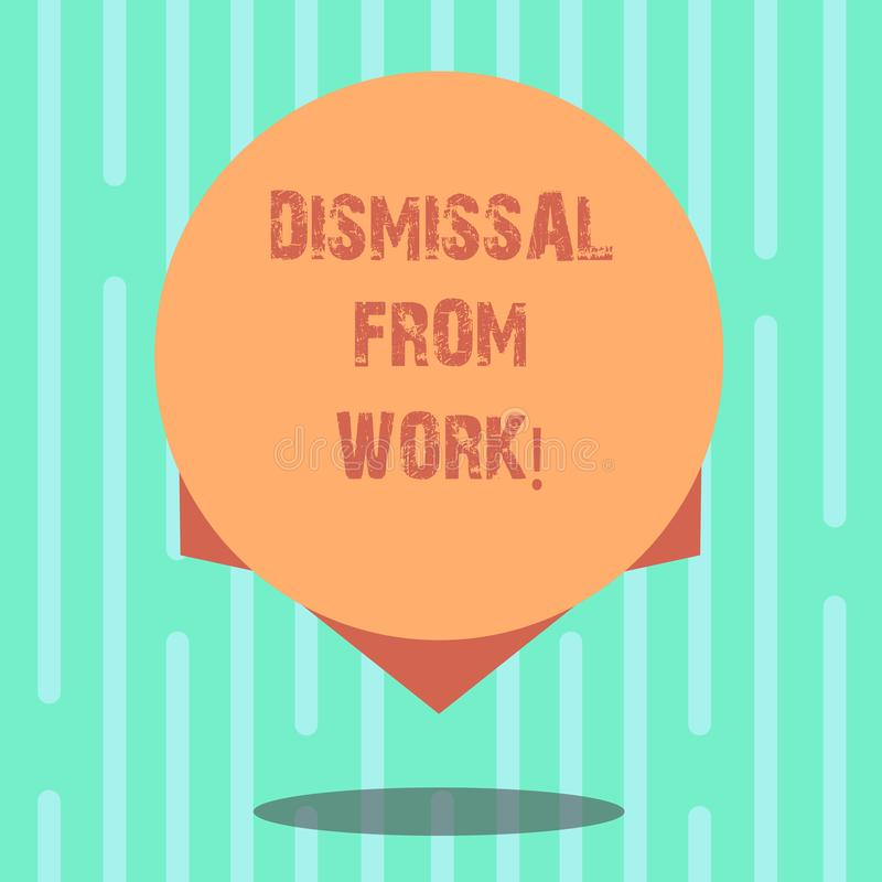 Word writing text Dismissal From Work. Business concept for Terminated from Employment for reason Get fired Blank Color. Circle Floating photo with Shadow and stock illustration
