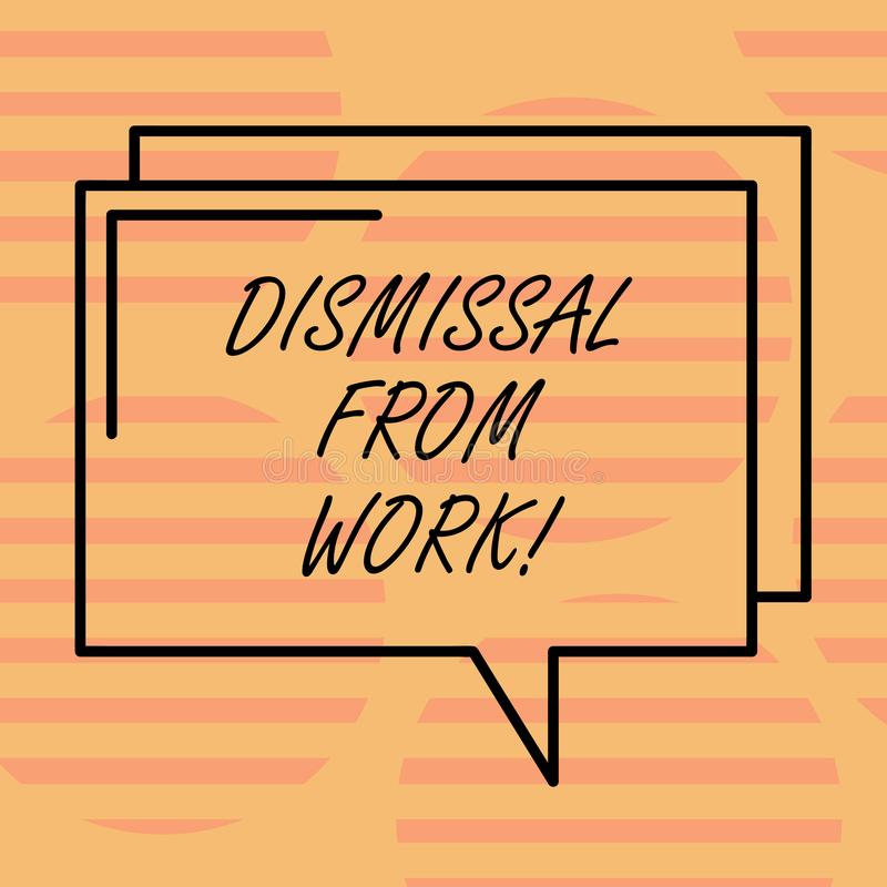 Word writing text Dismissal From Work. Business concept for Terminated from Employment for reason Get fired Rectangular. Outline Transparent Comic Speech Bubble stock illustration