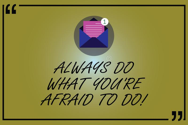 Word writing text Always Do What You Re Afraid To Do. Business concept for Overcome your fear Challenge motivation Open. Envelope with Paper New Email Message vector illustration
