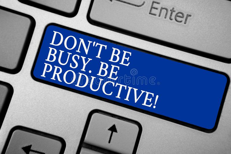 Word writing text Don t not Be Busy. Be Productive. Business concept for Work efficiently Organize your schedule time Grey silvery. Keyboard with bold blue royalty free stock photography
