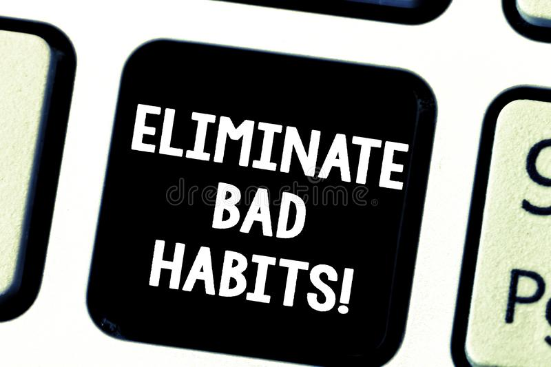 Word writing text Eliminate Bad Habits. Business concept for To stop a routine bad, behaviour or addiction Keyboard key. Intention to create computer message royalty free stock image