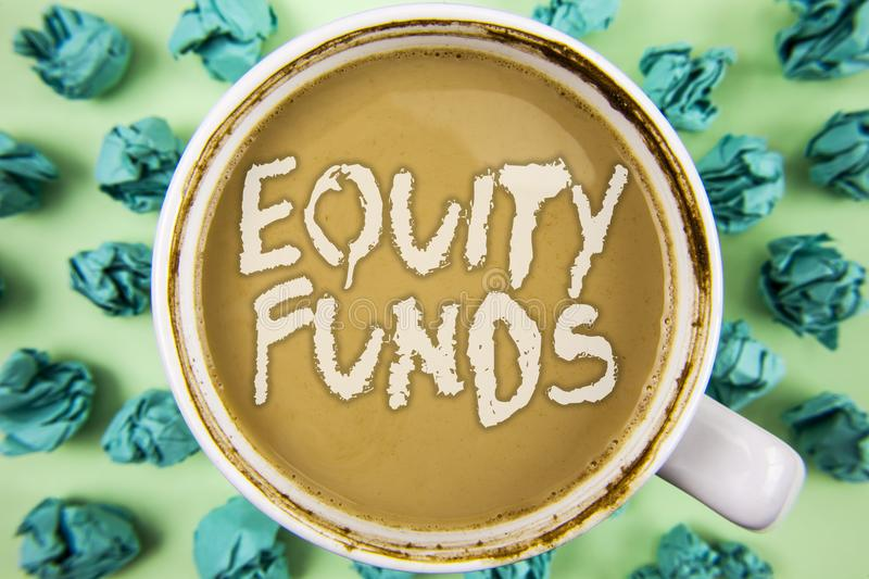 Word writing text Equity Funds. Business concept for Investors enjoys great benefits with long term investment written on Tea in W. Word writing text Equity royalty free stock image