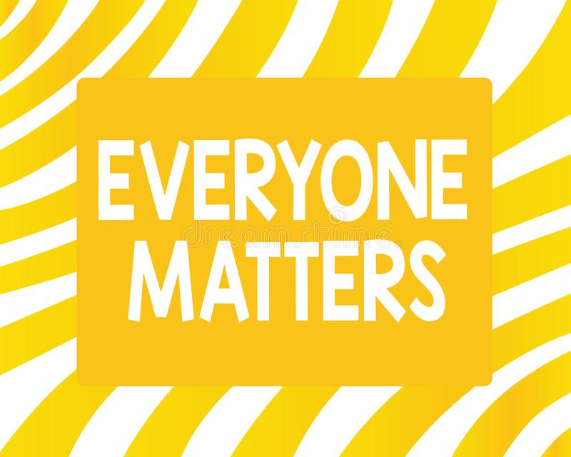 Word writing text Everyone Matters. Business concept for all the people have right to get dignity and respect.  vector illustration