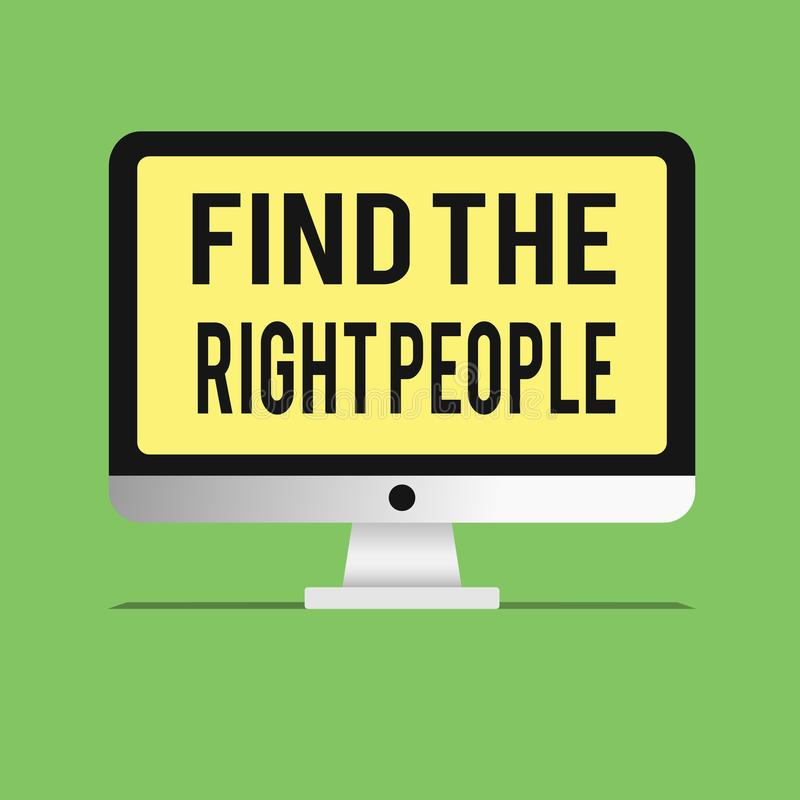 Word writing text Find The Right People. Business concept for look for a Competent person Hire appropriate Staff.  royalty free illustration
