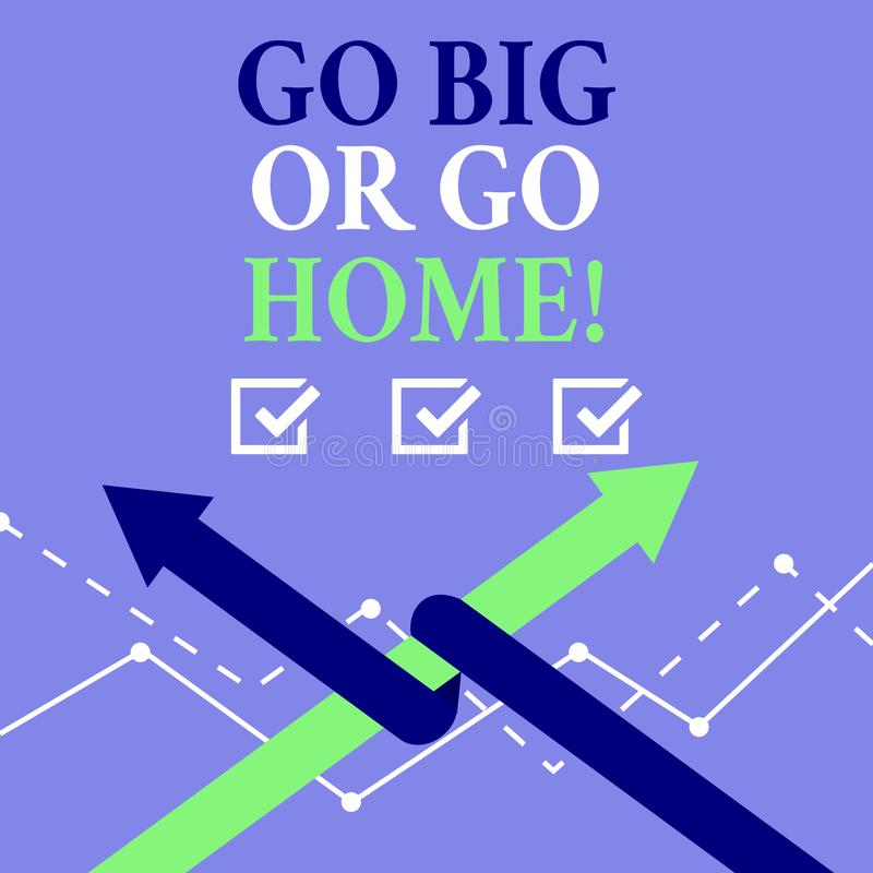 Word writing text Go Big Or Go Home. Business concept for Mindset Ambitious Impulse Persistence. Word writing text Go Big Or Go Home. Business photo showcasing vector illustration