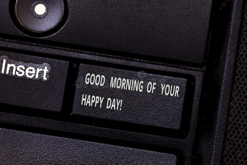 Word writing text Good Morning Of Your Happy Day. Business concept for Greeting best wishes happiness in life Keyboard. Key Intention to create computer message stock photo
