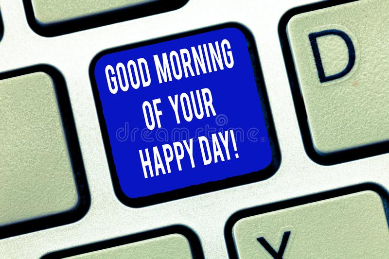 Word writing text Good Morning Of Your Happy Day. Business concept for Greeting best wishes happiness in life Keyboard. Key Intention to create computer message stock photography