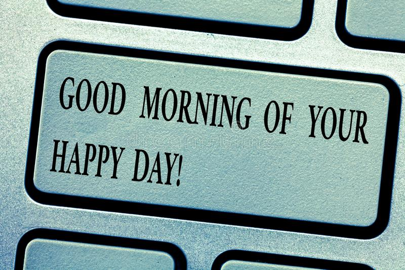 Word writing text Good Morning Of Your Happy Day. Business concept for Greeting best wishes happiness in life Keyboard. Key Intention to create computer message stock image