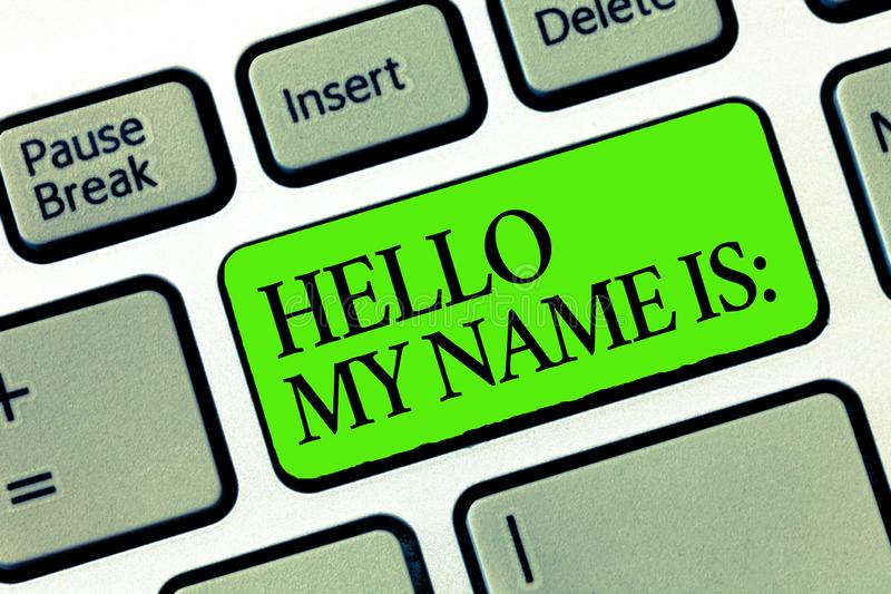Word writing text Hello My Name Is. Business concept for Introducing oneself to others You want people to call you.  stock photos