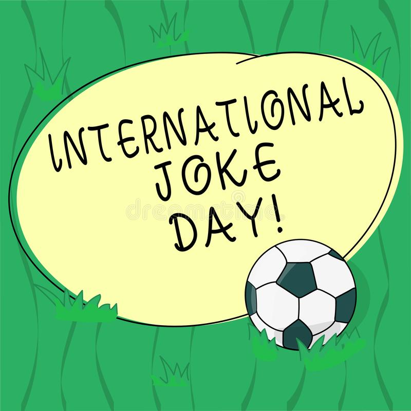 Word writing text International Joke Day. Business concept for holiday to celebrate the benefit of good humor Soccer Ball on the stock illustration