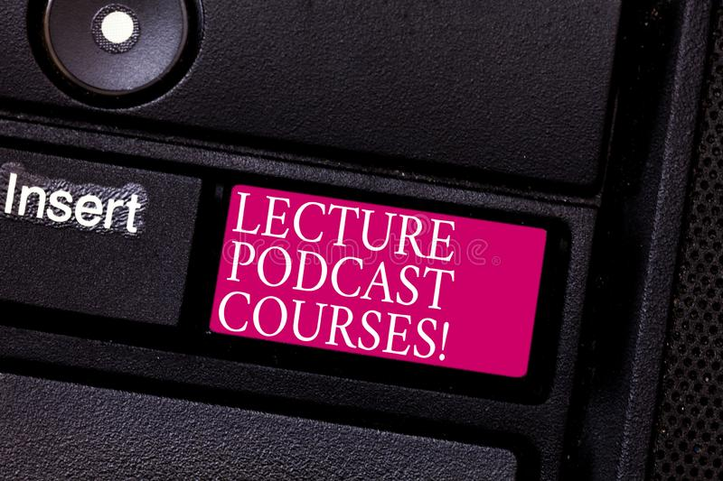 Word writing text Lecture Podcast Courses. Business concept for the online distribution of recorded lecture material. Keyboard key Intention to create computer royalty free stock photos