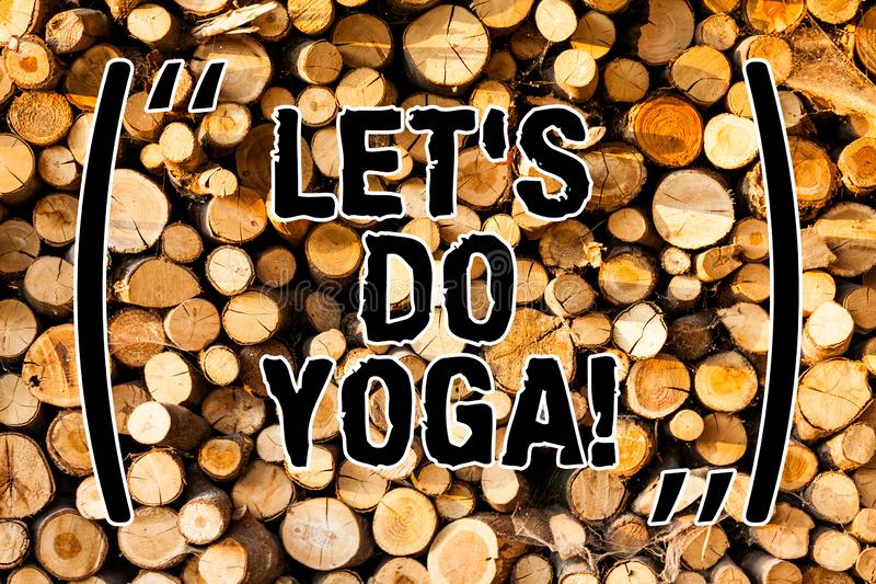 Word writing text Let S Is Do Yoga. Business concept for Right moment for working out by meditation and training Wooden. Background vintage wood wild message stock photos