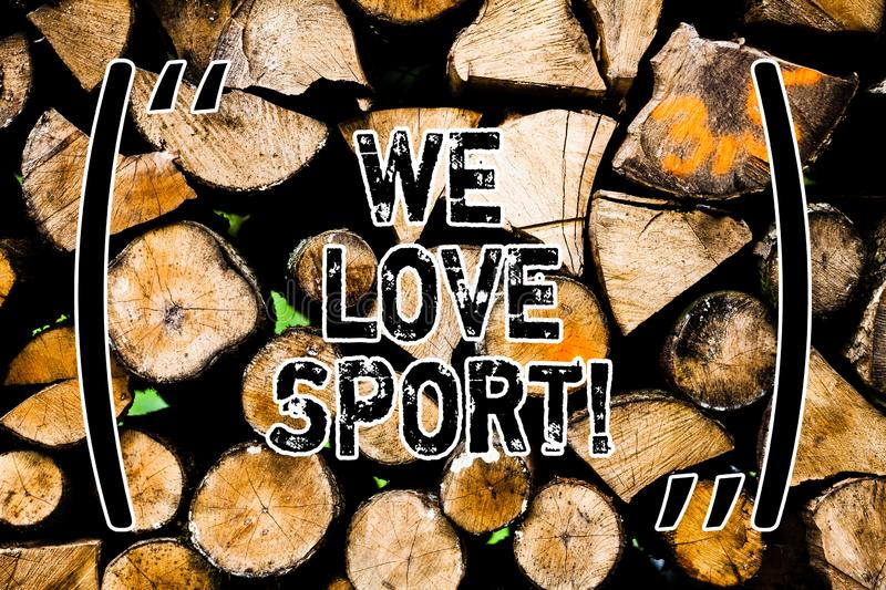 Word writing text We Love Sport. Business concept for To like a lot practicing sports athletic activities work out. Wooden background vintage wood wild message royalty free stock image
