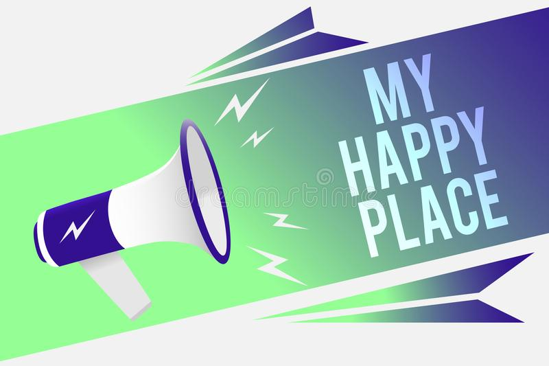Word writing text My Happy Place. Business concept for Space where you feel comfortable happy relaxed inspired Megaphone loudspeak. Er speech bubble important vector illustration