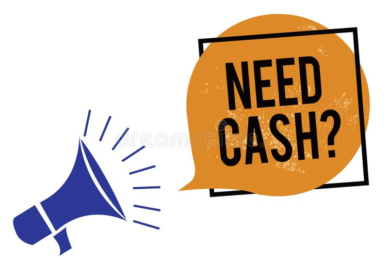 Word writing text Need Cash question. Business concept for asking someone if you need extra money or dont Megaphone loudspeaker sp. Eaking loud screaming frame royalty free illustration