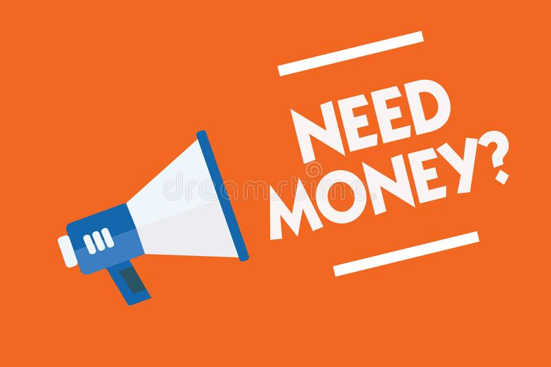 Word writing text Need Money question. Business concept for asking someone if he needs cash or bouns Get loan Megaphone loudspeake. R orange background important vector illustration