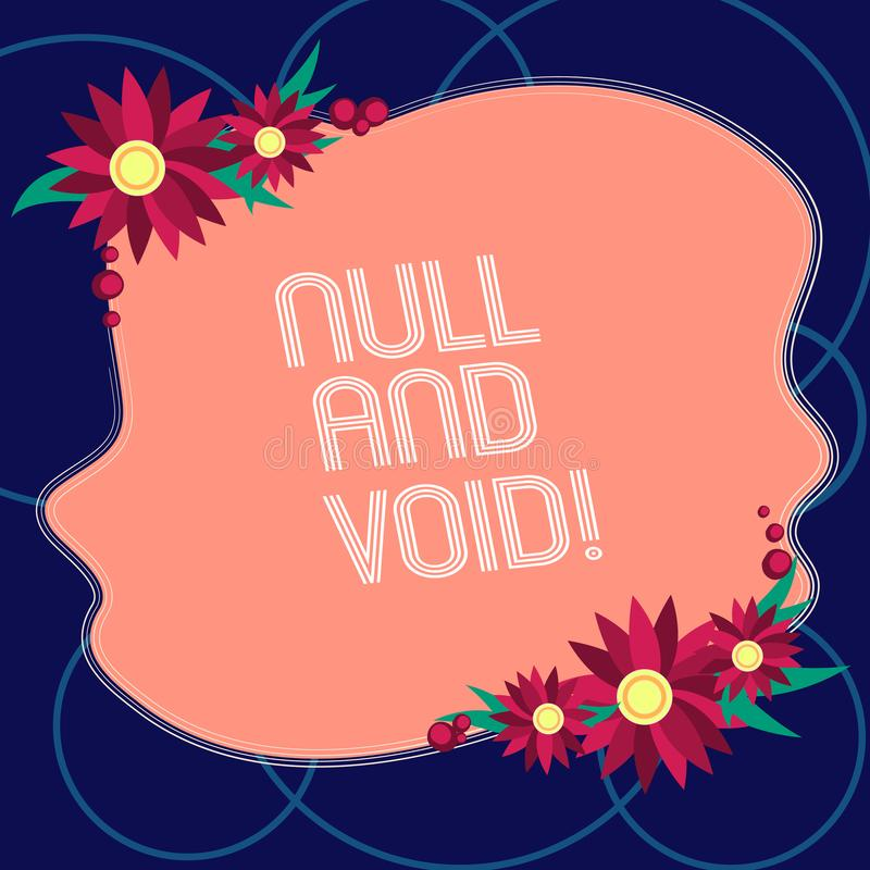 Word writing text Null And Void. Business concept for Cancel a contract Having no legal force Invalid Ineffective Blank Uneven. Color Shape with Flowers Border stock illustration