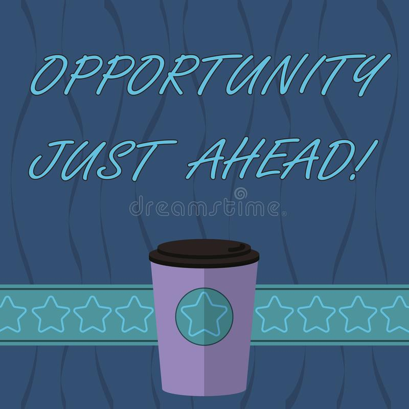 Word writing text Opportunity Just Ahead. Business concept for Success is waiting in front of you Keep moving 3D Coffee. To Go Cup with Lid Cover and Stars on vector illustration