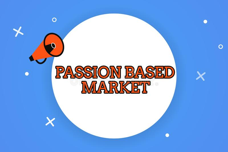 Word writing text Passion Based Market. Business concept for Emotional Sales Channel a Personalize centric Strategy.  royalty free illustration