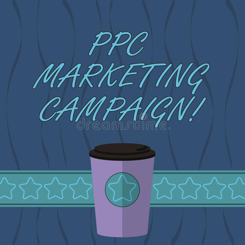 Word writing text Ppc Marketing Campaign. Business concept for pay a fee each time one of their ads is clicked 3D Coffee. To Go Cup with Lid Cover and Stars on stock illustration