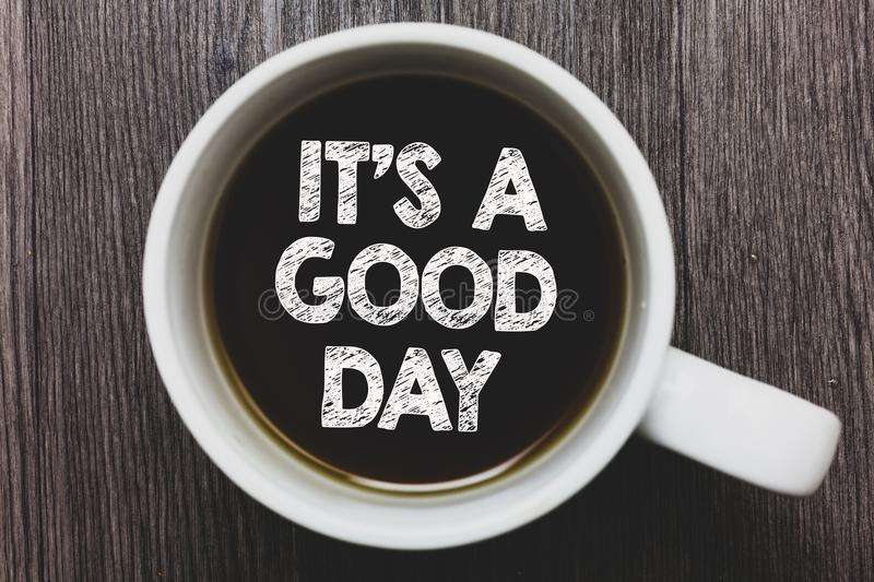 Word writing text It s is A Good Day. Business concept for Happy time great vibes perfect to enjoy life beautiful Black coffee wit. H coffee mug floating texts stock image