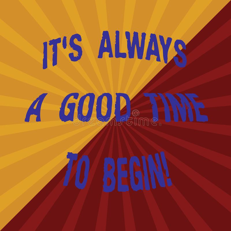 Word writing text It S Is Always A Good Time To Begin. Business concept for Start again right now Positive attitude Two. Tone Sunburst Ray Divided by Diagonal vector illustration