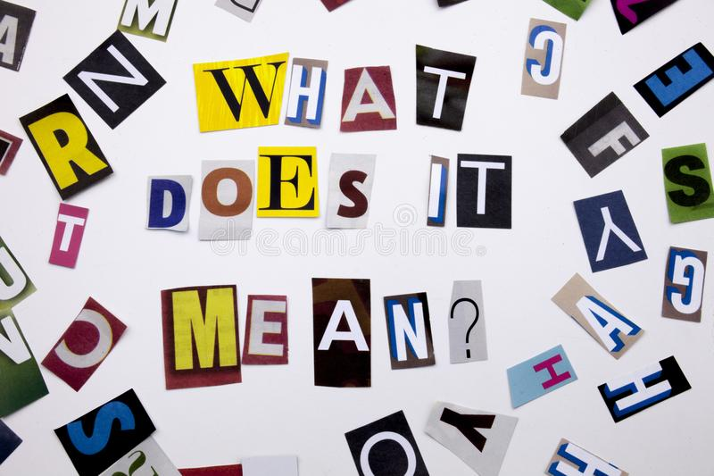 A word writing text showing concept of WHAT DOES IT MEAN QUESTION made of different magazine newspaper letter for Business case on. The white background with royalty free stock images
