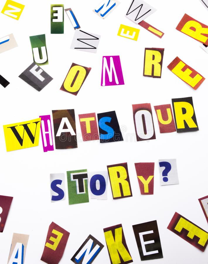 A word writing text showing concept of What`s Our Story question made of different magazine newspaper letter for Business case on. What`s Our Story question made stock photo