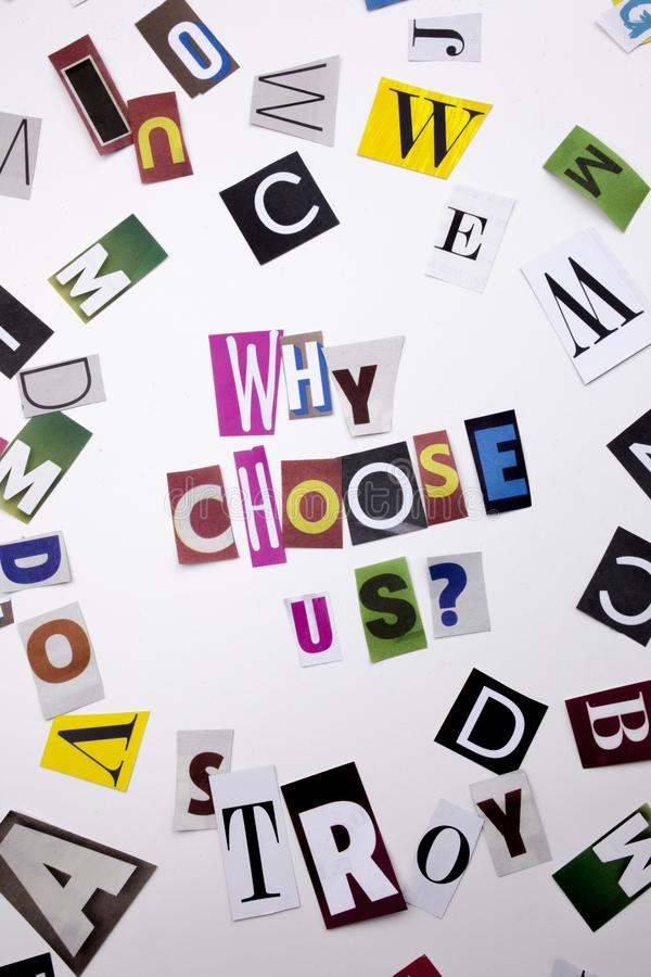 A word writing text showing concept of WHY CHOOSE US QUESTION made of different magazine newspaper letter for Business case on the. White background stock images