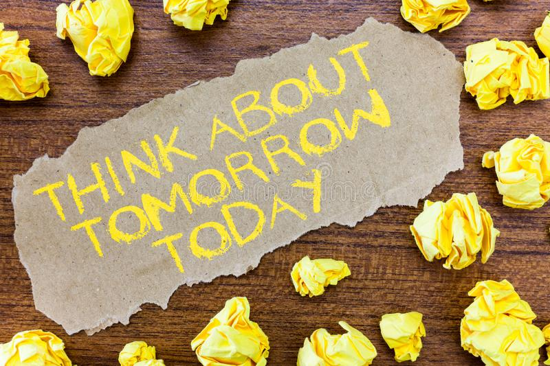 Word writing text Think About Tomorrow Today. Business concept for Prepare your Future now Envision what is next.  royalty free stock photos