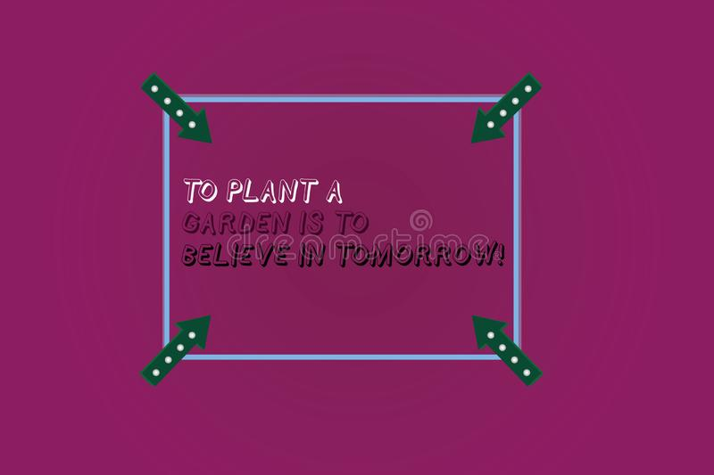 Word writing text To Plant A Garden Is To Believe In Tomorrow. Business concept for Motivation hope in the future Square Outline. With Corner Arrows Pointing royalty free stock image
