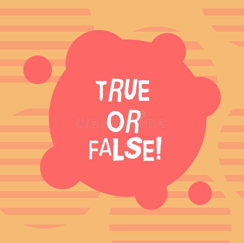 Word writing text True Or False. Business concept for Decide between a fact or telling a lie Doubt confusion Blank Deformed Color. Round Shape with Small royalty free illustration