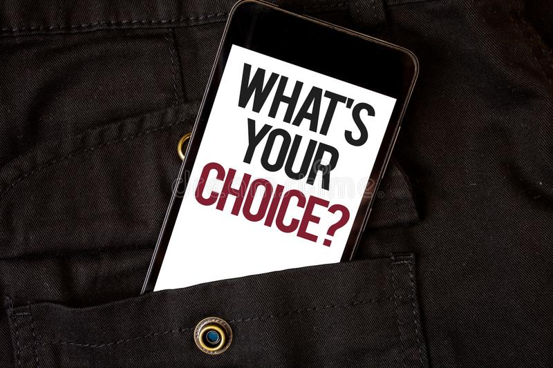 Word writing text What S Your Choice Question. Business concept for Option Decision Preferred Opinion Preference Cell phone black. Color frontal pocket show royalty free stock photo