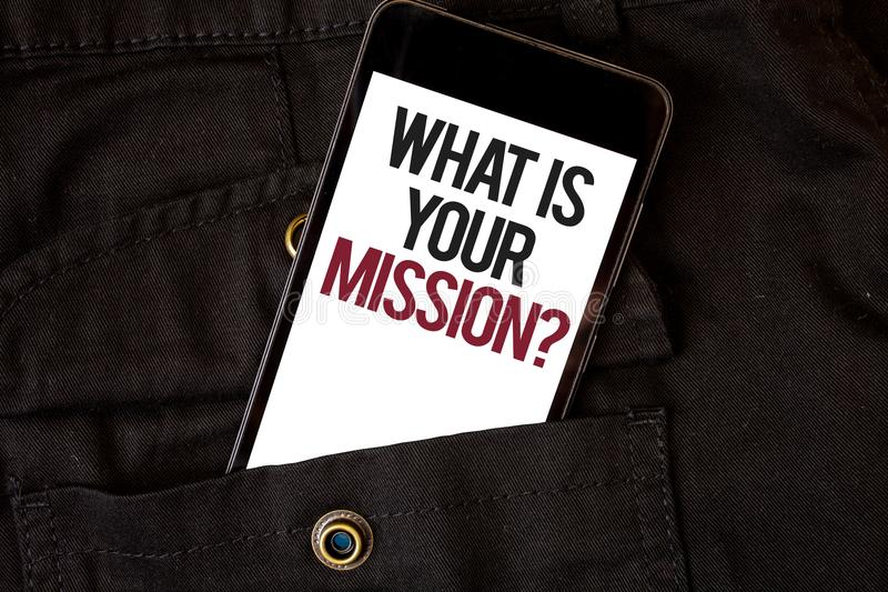 Word writing text What Is You Mission Question. Business concept for asking someone about his plans and to-do list Cell phone blac. K color frontal pocket show stock image