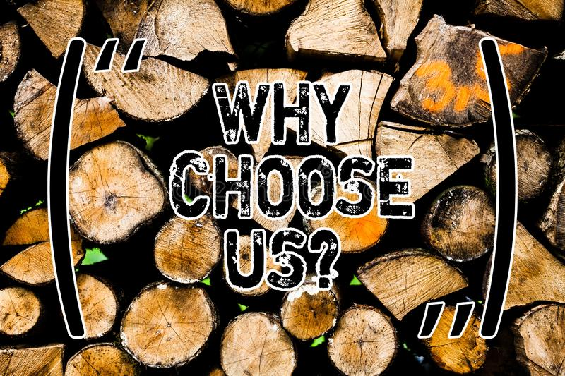 Word writing text Why Choose Us. Business concept for Reasons for choosing our brand over others arguments Wooden. Background vintage wood wild message ideas royalty free stock photo