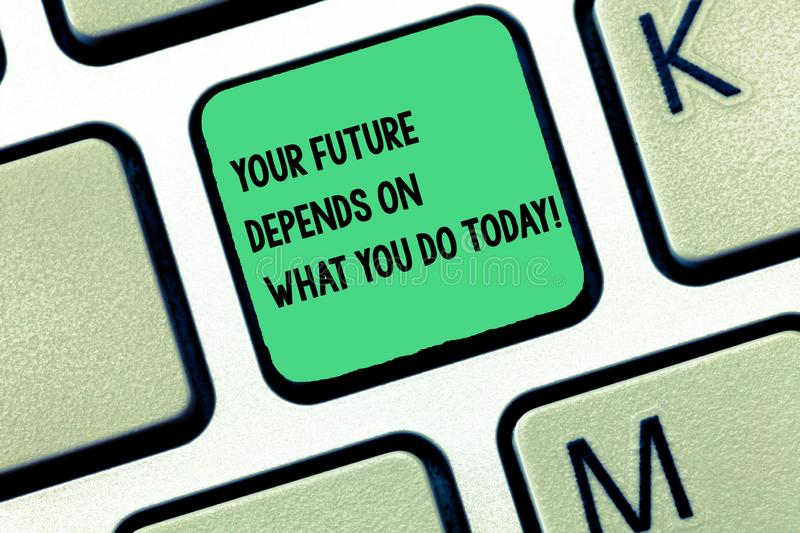 Word writing text Your Future Depends On What You Do Today. Business concept for Make the right actions now Keyboard key. Intention to create computer message stock photo