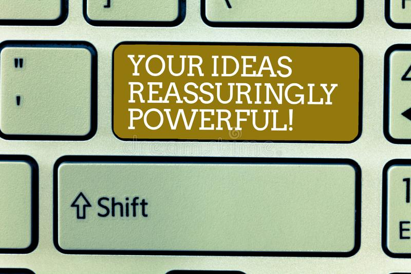 Word writing text Your Ideas Reassuringly Powerful. Business concept for Power tranquillity in your thoughts Keyboard. Key Intention to create computer message stock image
